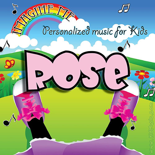 Imagine Me - Personalized Music for Kids: Rose by Personalized Kid Music