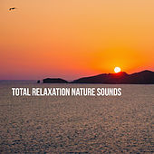 Total Relaxation: Nature Sounds by Various Artists