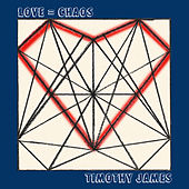 Love = Chaos by Timothy James