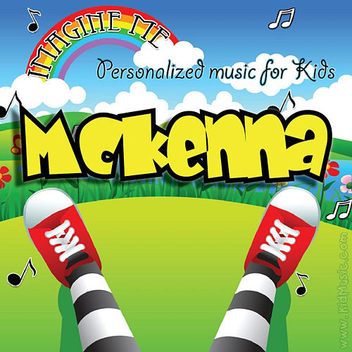 Imagine Me - Personalized Music for Kids: McKenna by Personalized Kid Music