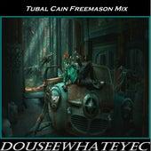 Tubal Cain Freemason Mix by DoUSeeWhatEyec
