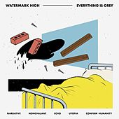 Everything Is Grey by The Watermark High