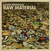 Raw Material by Lance Ferguson