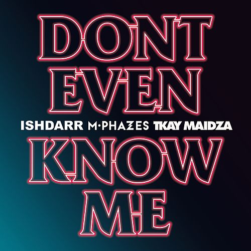 Don't Even Know Me (feat. Tkay Maidza) by M-Phazes