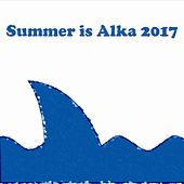 Summer Is Alka 2017 by Various Artists