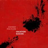 Vacation Suicide by Johnny Polygon