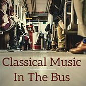 Classical Music in the Bus by Various Artists