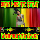 Nothing Make Sense Anymore (feat. Estelle) by Deejay P-Mix