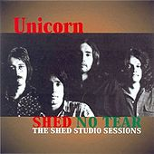 Shed No Tear: The Shed Studio Sessions by Unicorn