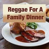 Reggae For A Family Dinner by Various Artists