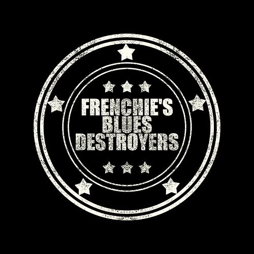 Frenchie's Blues Destroyers by Frenchie's Blues Destroyers