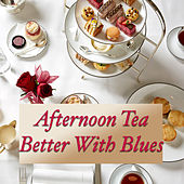 Afternoon Tea Better With Blues de Various Artists