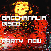 Bacchanalia Disco - Party Now (Mixed By Disco Van) van Various Artists