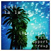 Lost in La La Land by Independent Film Support Group