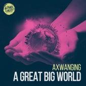 A Great Big World von Axwanging
