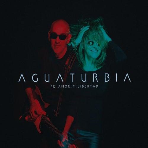 Fe, Amor y Libertad by Aguaturbia