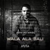 Wala Ala Bali by Hani Mitwasi