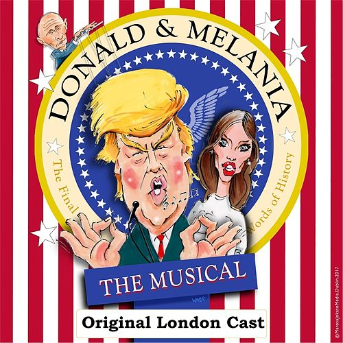 Donald and Melania the Musical by Donald and Melania the Musical Original London Cast