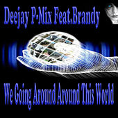 We Going Around Around This World (feat. Brandy) by Deejay P-Mix