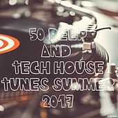 50 Deep and Tech House Tunes Summer 2017 by Various Artists