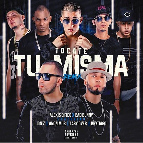 Tócate Tu Misma (Remix) [feat. Bad Bunny, Anonimus, Larry Over, Jonh Z & Brytiago] by Alexis Y Fido