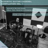 Acoustic Guitar Channel Compilation, Vol. 1 (Acoustic Guitar Cover (Duo, Trio, Quartet, Ensemble)) by Pierluigi Colangelo