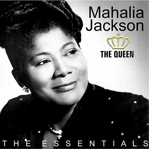 The Essentials by Mahalia Jackson