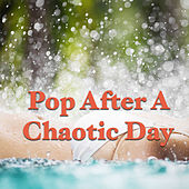 Pop After A Chaotic Day by Various Artists