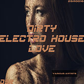 Dirty Electro House Love von Various Artists