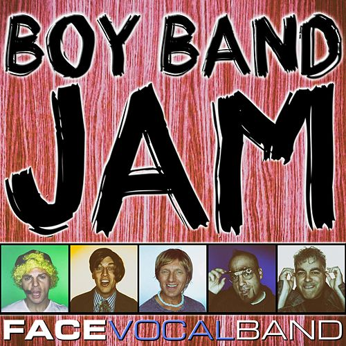Boy Band Jam: I'm A Believer / I Want You Back / You've Got It (The Right Stuff) / I Swear / Mmm Bop / Everybody (Backstreet's Back) / Bye Bye Bye / What Makes You Beautiful by Face Vocal Band