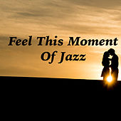 Feel This Moment Of Jazz by Various Artists