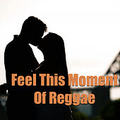 Feel This Moment Of Reggae de Various Artists