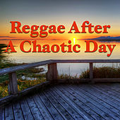 Reggae After A Chaotic Day by Various Artists