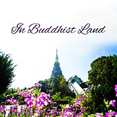 In Buddhist Land – Massage Therapy, Relaxation Sounds for Spa, Wellness, Peaceful Mind, Stress Relief, Meditation, Tranquility de Nature Sounds Artists