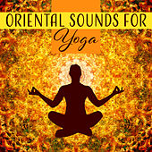 Oriental Sounds for Yoga – Deep Meditation, Peaceful Music for Relaxation, Nature Sounds, Zen Music, Mantra, Spirituality by Lullabies for Deep Meditation
