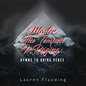 Master, The Tempest Is Raging: Hymns to Bring Peace by Lauren Flauding