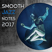 Smooth Jazz Notes 2017 - Restaurant Music, Relaxed Jazz, Piano Melodies, Deep Instrumental Music by Relaxing Instrumental Jazz Ensemble