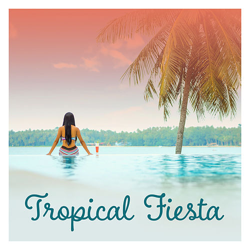 Tropical Fiesta – Deep Relaxation, Nature Sounds, Rest, Zen, New Age 2017 by Nature Sound Series