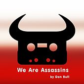 We Are Assassins by Dan Bull