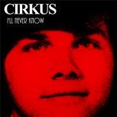 I'll Never Know de cirKus