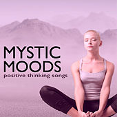 Mystic Moods - Tracks for Any Kind of Spiritual and Mental Pain, Positive Thinking Songs by Spiritual Health Music Academy