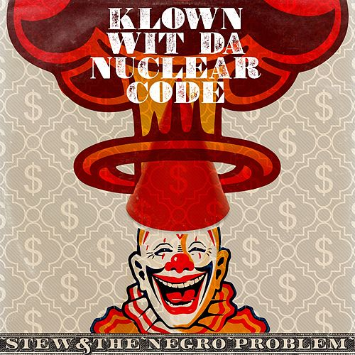 Klown Wit da Nuclear Code by Stew