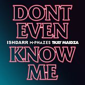 Don't Even Know Me von Ishdarr