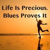 Life Is Precious. Blues Proves It de Various Artists