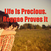 Life Is Precious. Reggae Proves It by Various Artists