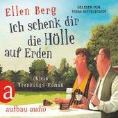 Ich schenk dir die Hölle auf Erden - (K)ein Trennungs-Roman von Ellen Berg