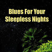 Blues For Your Sleepless Nights de Various Artists