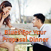 Blues For Your Proposal Dinner by Various Artists