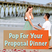 Pop For Your Proposal Dinner by Various Artists