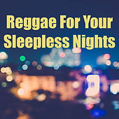 Reggae For Your Sleepless Nights de Various Artists
